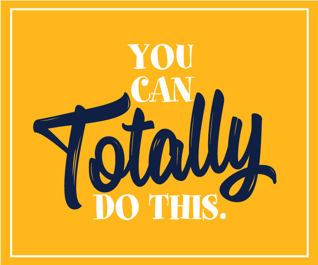"""Graphic that says """"You can totally do this."""""""